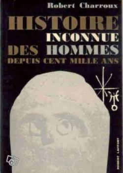 Histoire inconnue des hommes depuis cent mille ans – Robert Charroux