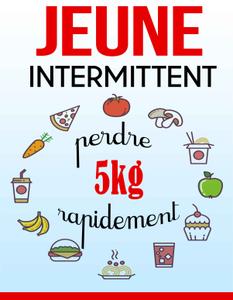 Jeûne Intermittent : perdre 5 kg rapidement
