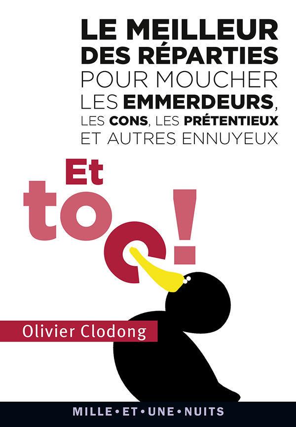 Le meilleur des réparties…. pour moucher les emmerdeurs, les cons, les prétentieux-et autres ennuyeux – Olivier Clodong