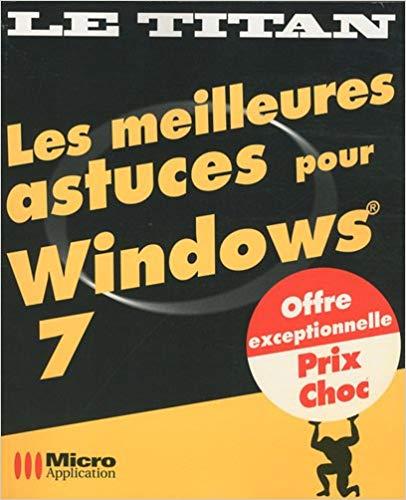 Les meilleures astuces pour Windows 7 – Xavier Creuset et Sophie Valeyre