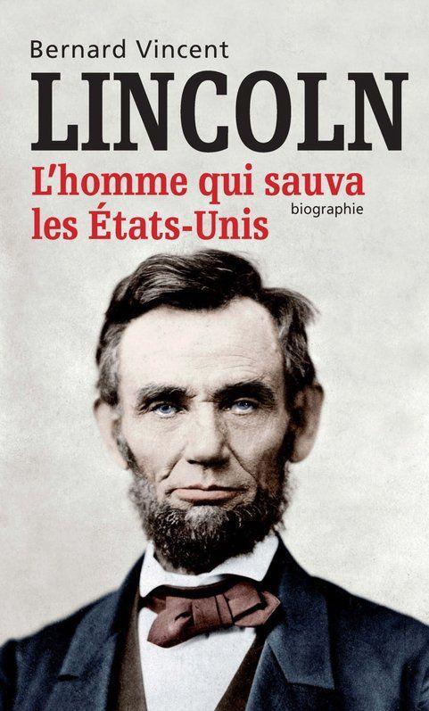 Lincoln : L'homme qui sauva les Etats-Unis – Bernard Vincent