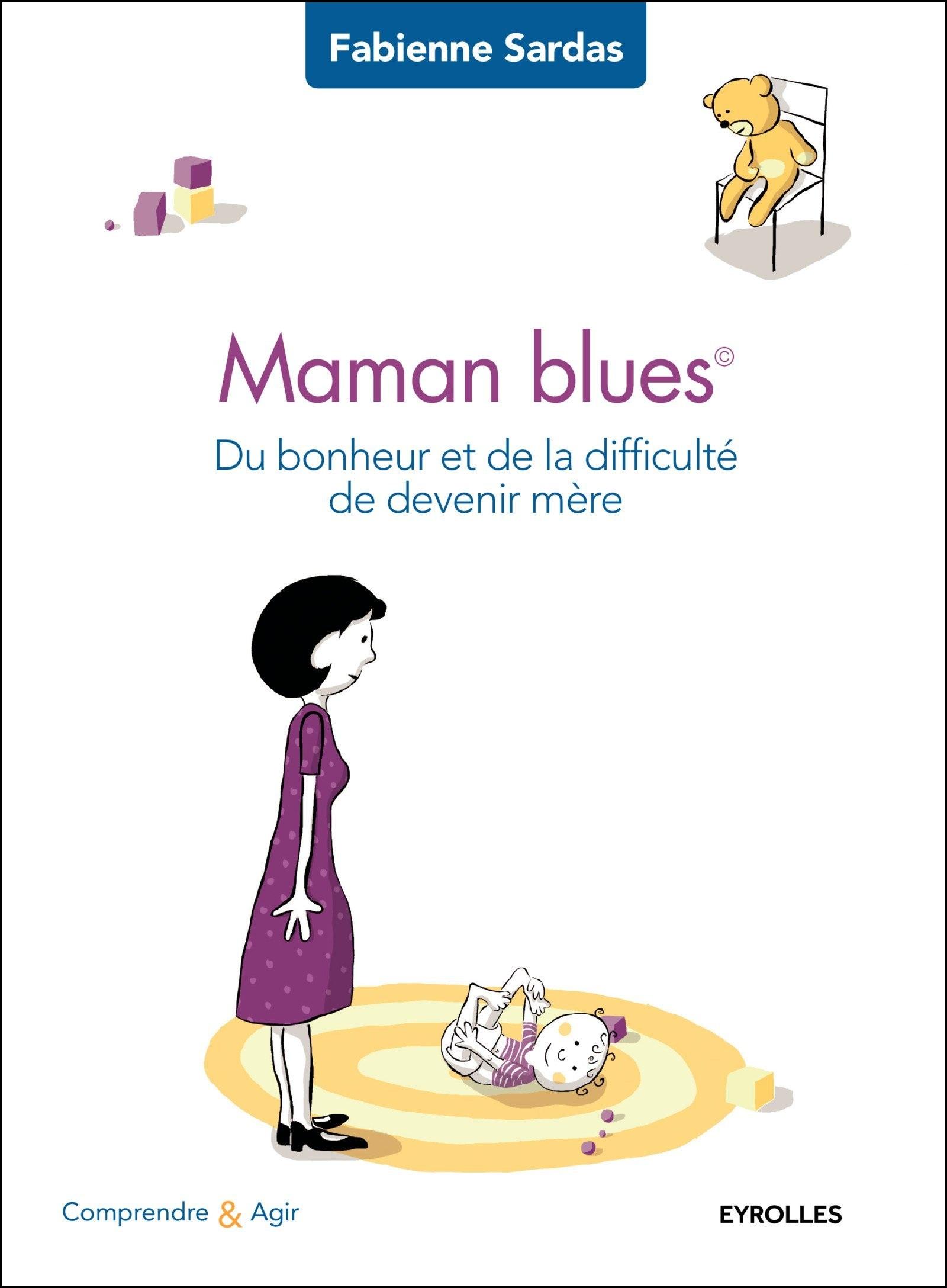 Maman blues : Du bonheur et de la difficulté de devenir mère