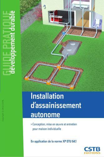 Installation d'assainissement autonome. Conception, mise en oeuvre et entretien pour la maison individuelle
