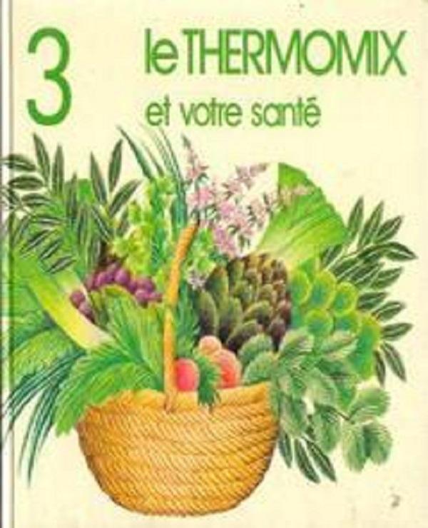 Le Thermomix et votre santé – Tome 3