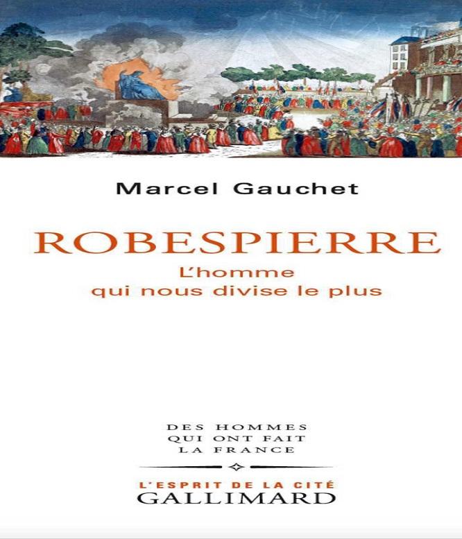 Robespierre-L'homme qui nous divise le plus – Marcel Gauchet (2018)