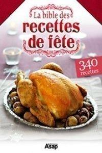 La Bible Des Recettes De Fête : 340 Recettes – Collectif
