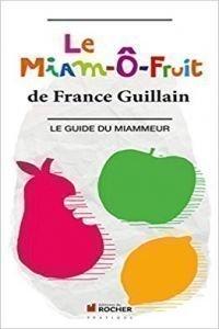 Le Miam-Ô-Fruit : Le Guide Du Miammeur – France Guillain
