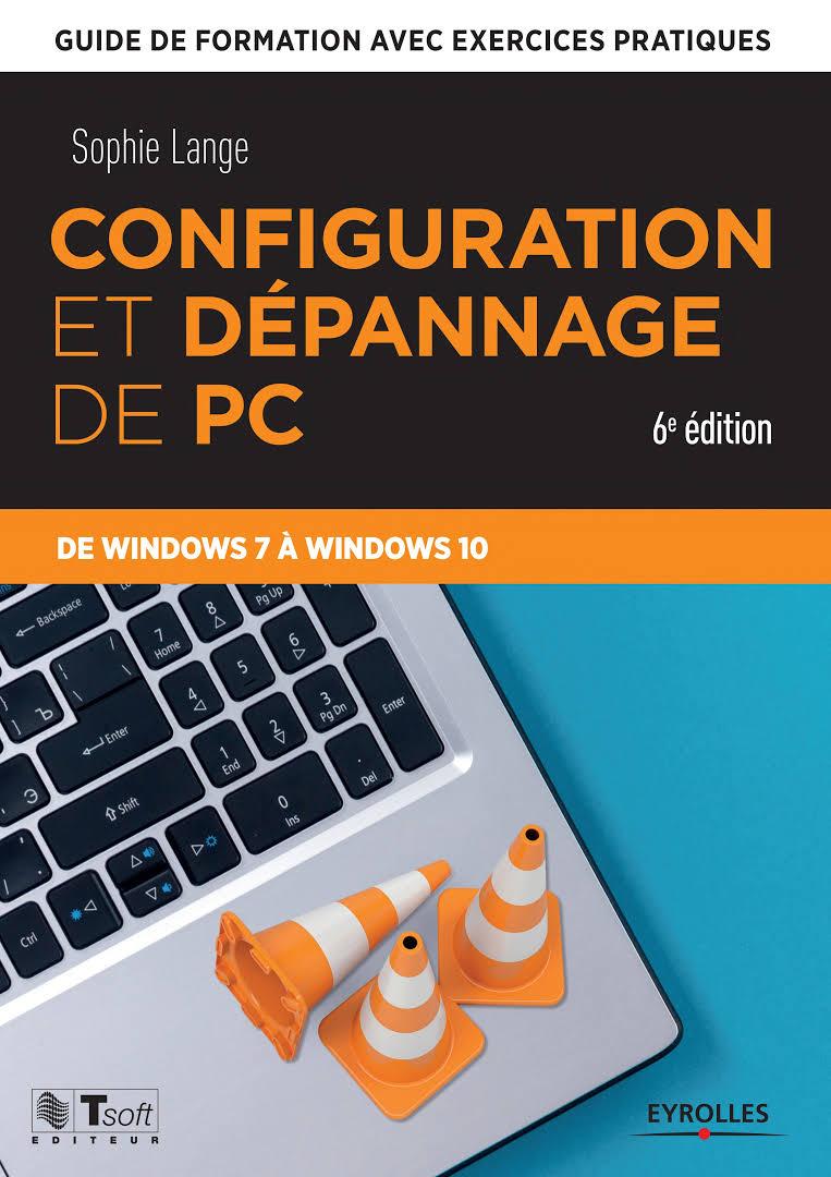 Configuration et dépannage de PC- Guide de formation avec exercices pratiques de Windows 7 à Windows 10