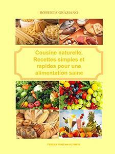Cuisine naturelle. Recettes simples et rapides pour une alimentation saine