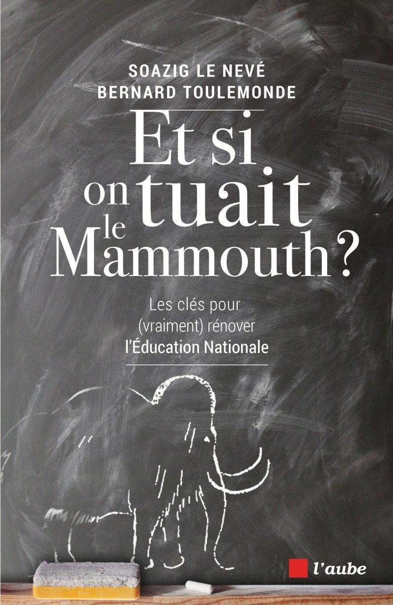 Et si on tuait le mammouth ? : Les clés (pour vraiment) rénover l'Education nationale