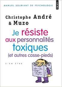 Je résiste aux personnalités toxiques (et autres casse-pieds) – Christophe André et Muzo