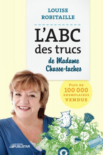 L'ABC Des Trucs De Madame Chasse Taches – Louise Robitaille