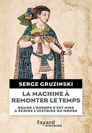 La machine à remonter le temps – Serge Gruzinski
