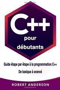 C++ Pour Dèbutants -Guide Ètape Par Ètape A La Programmation C++ De Basique A Avancè – Robert Anderson