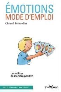 Emotions, Mode D'emploi-Les Utiliser De Manière Positive
