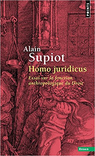 Homo juridicus-Essai sur la fonction anthropologique du Droit – Alain Supiot