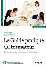 Le Guide pratique du formateur -Concevoir, animer, évaluer une formation