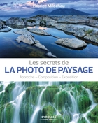 Les secrets de la photo de paysage-Approche – Composition – Exposition