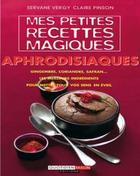 Mes petites recettes magiques aphrodisiaques – Servane Vergy, Claire Pinson