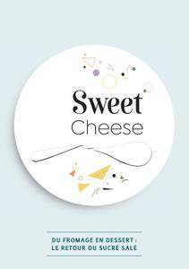 Sweet Cheese, Quand Le Fromage S'invite Au Dessert !