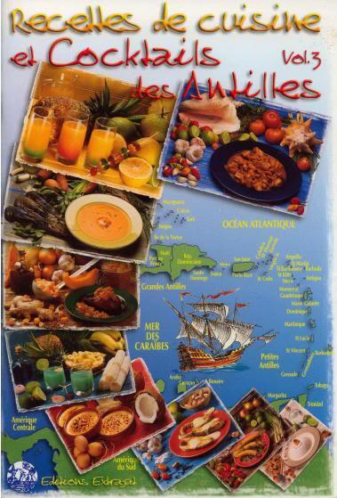 Recettes de cuisine et cocktails des Antilles -Vol 3