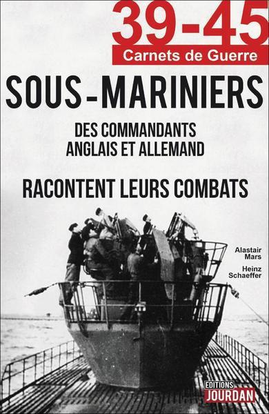 Les Sous-Mariniers- Des commandants anglais et allemand racontent leurs combats