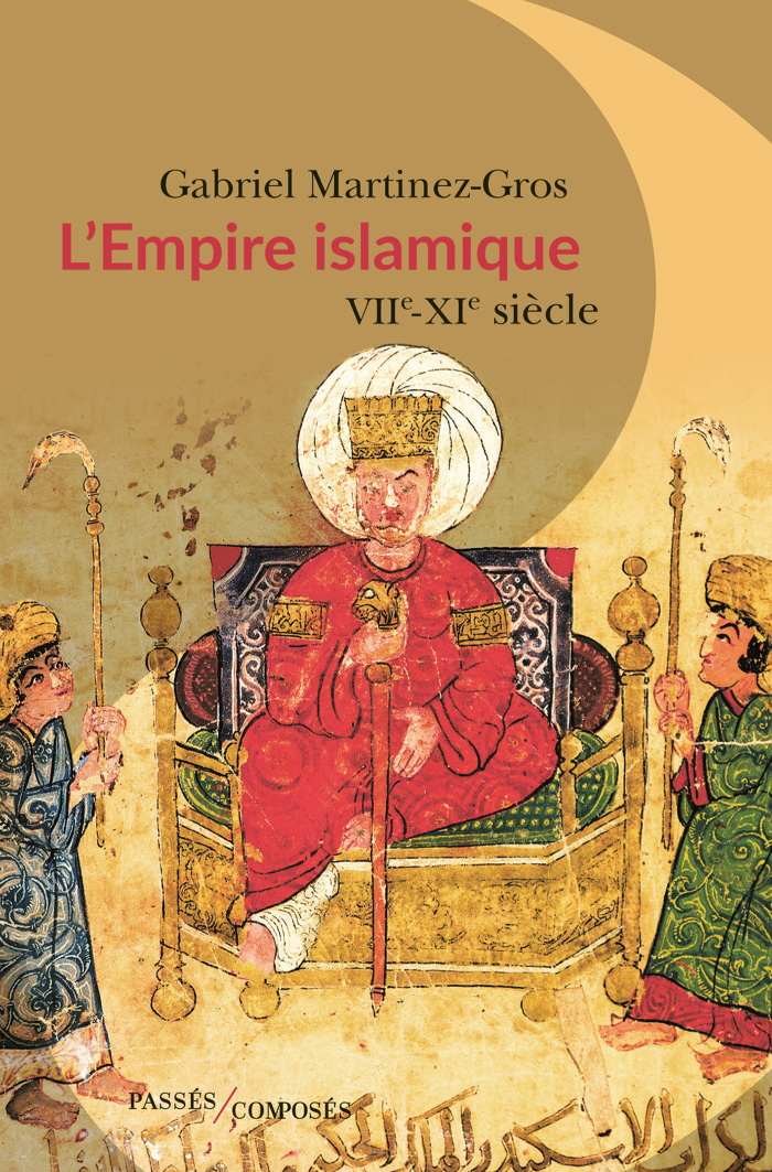 Gabriel Martinez-Gros – L'Empire islamique – VIIe-XIe siècles (2019)
