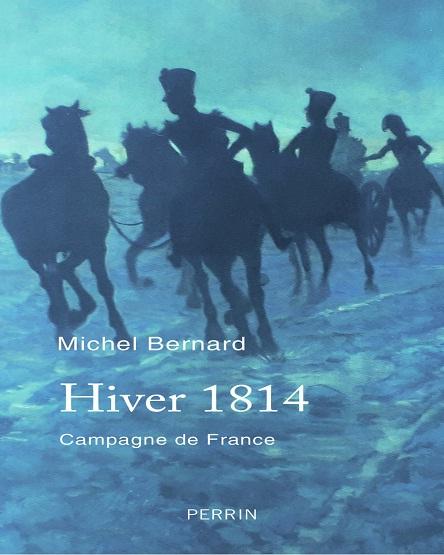 Hiver 1814-Campagne de France – Michel Bernard (2019)