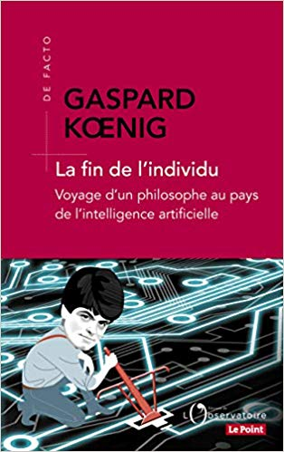 La fin de l'individu-Voyage d'un philosophe au pays de l'intelligence artificielle
