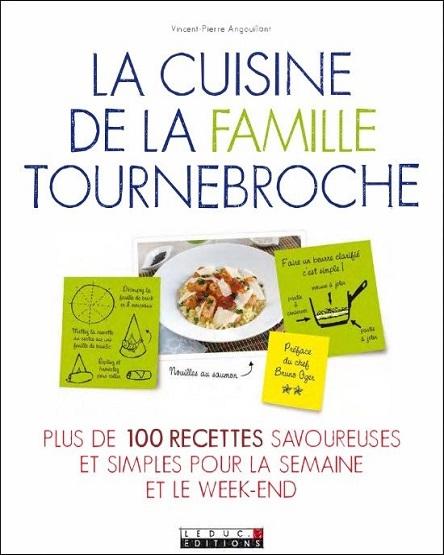 La cuisine de la famille Tournebroche-Plus de 100 recettes savoureuses et simples pour la semaine et le week-end