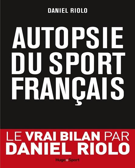 Autopsie du sport français – Daniel Riolo