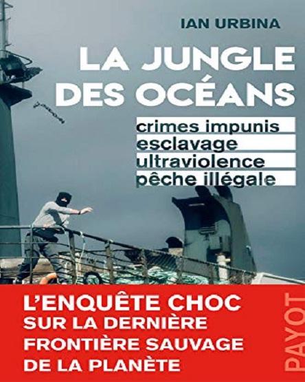 La Jungle des Océans – Crimes impunis-esclavage-ultraviolence-pêche illégale
