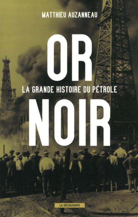 Or Noir – La Grande Histoire du Pétrole – Matthieu Auzanneau