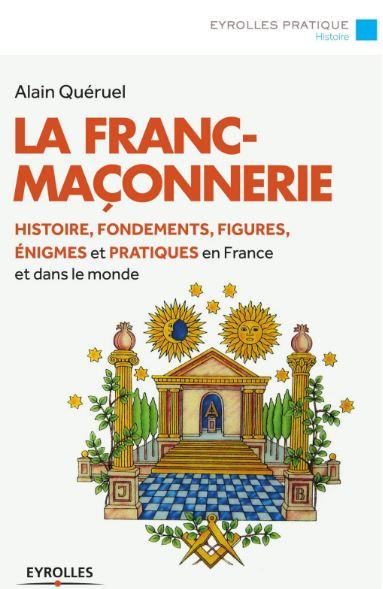 La franc-maçonnerie-Histoire, fondements, figures, énigmes… Eyrolles Pratique