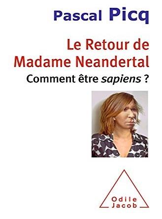 Le Retour de Madame Neandertal-Comment etre sapiens ?