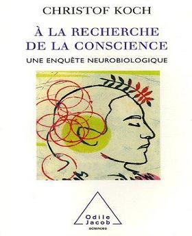 À la recherche de la conscience-une enquête neurobiologique – Christof Koch