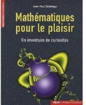 Mathématiques pour le plaisir- Un inventaire de curiosités – Jean-Paul Delahaye