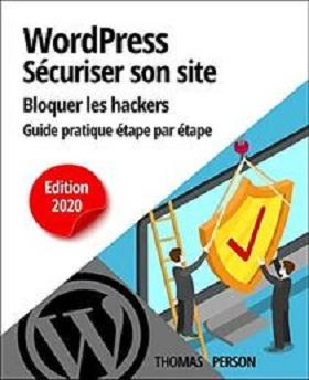 WordPress – Sécuriser votre site et bloquer les hackers Guide pratique étape par étape