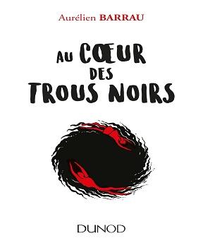 Au cœur des trous noirs – Aurelien Barrau