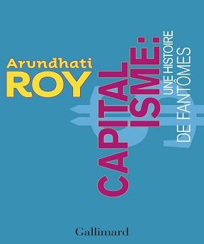 Capitalisme-une histoire de fantômes – Arundhati Roy