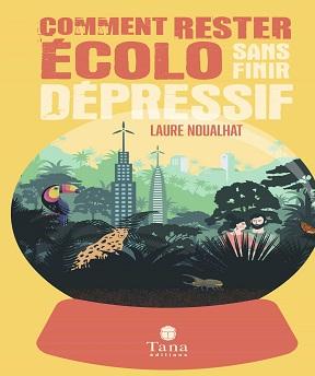 Comment rester écolo sans finir dépressif – Laure Noualhat (2020)
