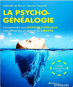 La psychogénéalogie. Comprendre son histoire familiale, s'en affranchir et gagner en liberté – Karine Segard, Isabelle De Roux