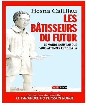 Les Bâtisseurs du futur – Le monde nouveau que vous attendez est déjà là – Hesna Cailliau
