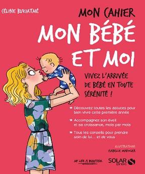 Mon cahier mon bébé et moi- Céline Bukiatmé