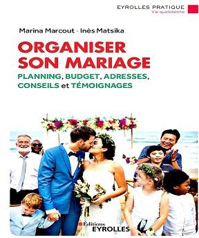 Organiser son mariage-Planning, budget, adresses, conseils et témoignages – Inès Matsika, Marina Marcout