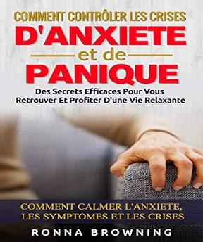 Comment Contrôler Les Crises D'Anxiété et de Panique- Des secrets efficaces pour vous retrouver et profiter d'une vie relaxante – Ronna Browning (2020)