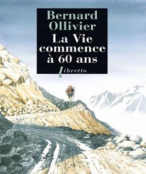 La Vie commence à soixante ans- Bernard Ollivier