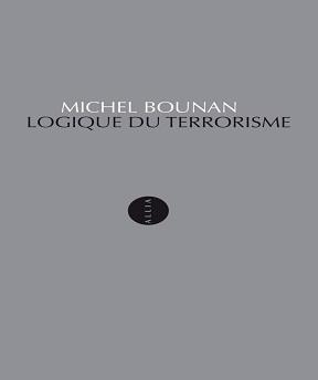 Logique du terrorisme – Michel Bounan