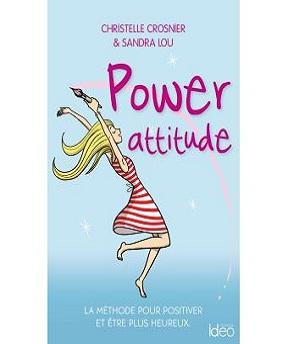 Power attitude- La méthode pour positiver et être plus heureux – Christelle Crosnier et Sandra Lou (2020)