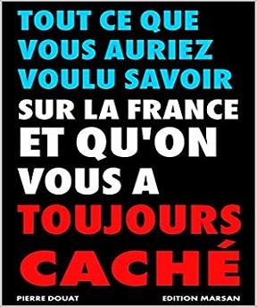Tout ce que vous auriez voulu savoir sur la France et qu'on vous a toujours caché – Pierre Douat (2020)